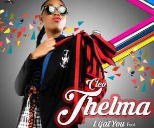 Cleo-Thelma - I Gat You ft. Korede Bello